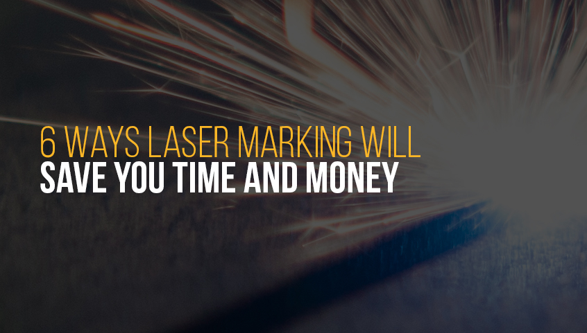 6 Ways Laser Marking Will Save You Time and Money