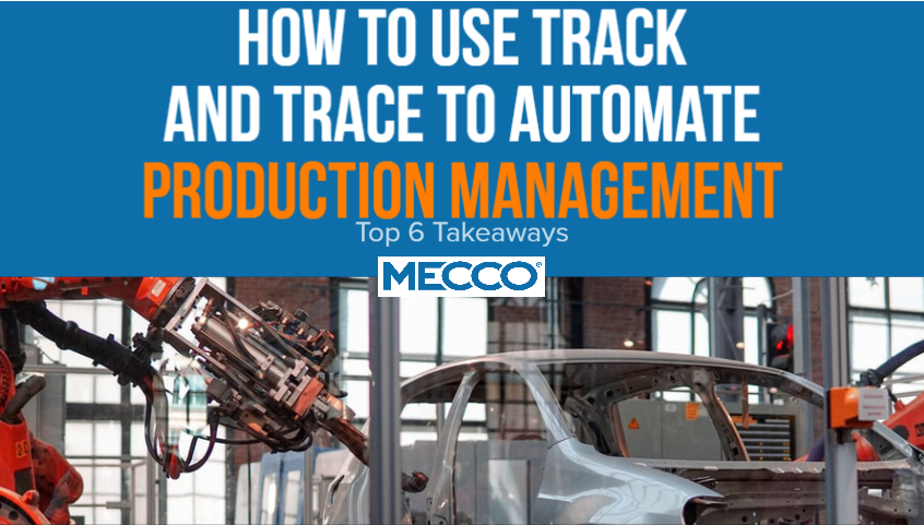 How to use Track and Trace to Automate Production Management (Top 6 Takeaways)