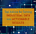 Top Advice for Turning Industrial Data into Actionable Results