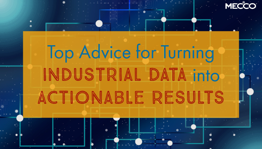 Top Advice for Turning Industrial Data into Actionable Results-Blog